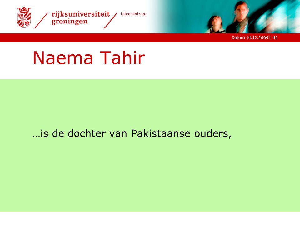 |Datum 14.12.2009 talencentrum 42 Naema Tahir …is de dochter van Pakistaanse ouders,