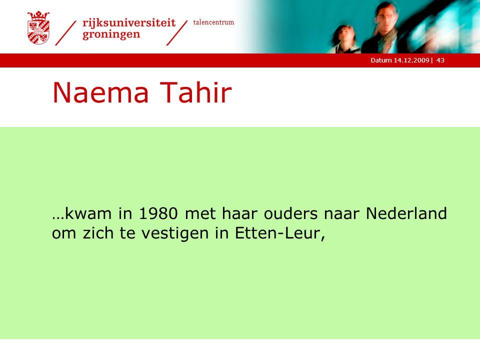 |Datum 14.12.2009 talencentrum 43 Naema Tahir …kwam in 1980 met haar ouders naar Nederland om zich te vestigen in Etten-Leur,