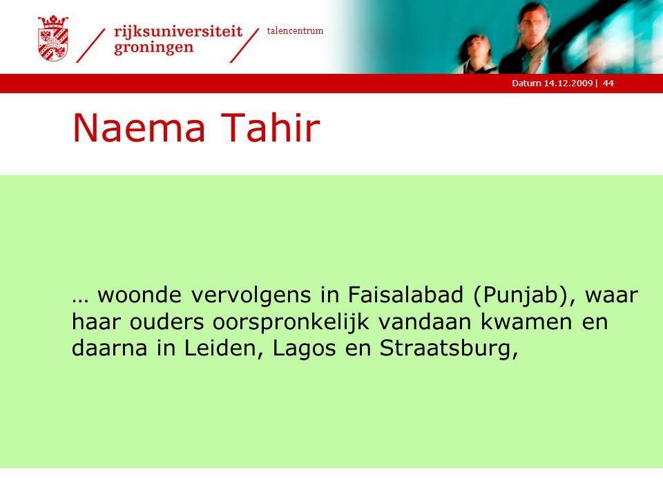 |Datum 14.12.2009 talencentrum 44 Naema Tahir … woonde vervolgens in Faisalabad (Punjab), waar haar ouders oorspronkelijk vandaan kwamen en daarna in