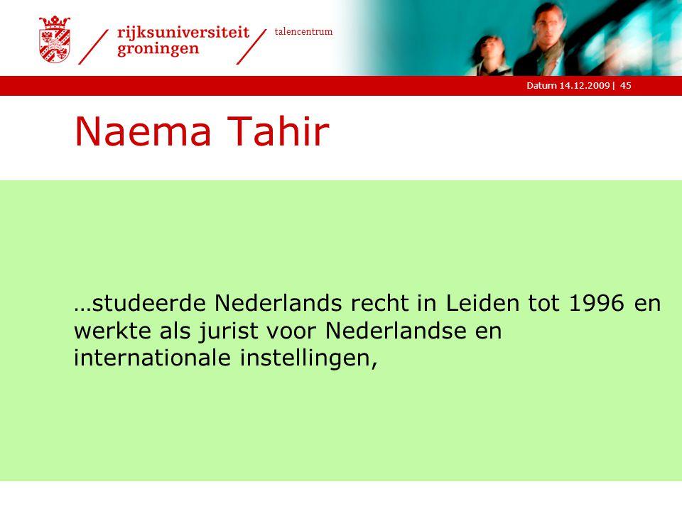 |Datum 14.12.2009 talencentrum 45 Naema Tahir …studeerde Nederlands recht in Leiden tot 1996 en werkte als jurist voor Nederlandse en internationale i