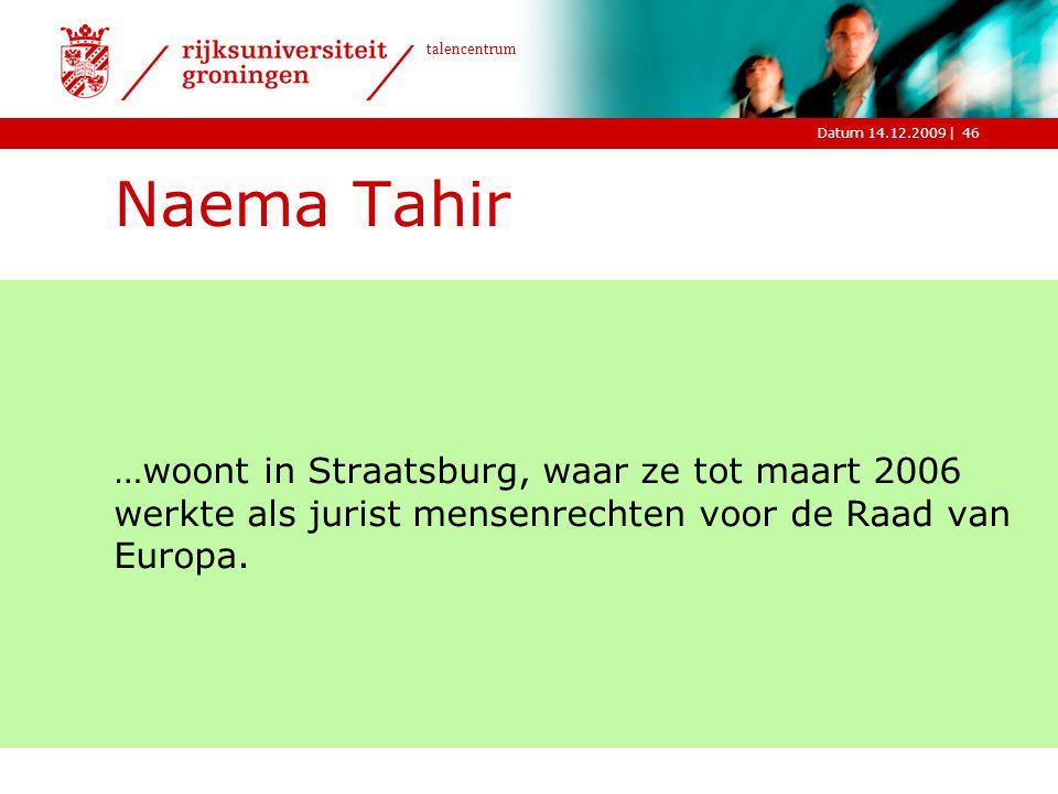 |Datum 14.12.2009 talencentrum 46 Naema Tahir …woont in Straatsburg, waar ze tot maart 2006 werkte als jurist mensenrechten voor de Raad van Europa.