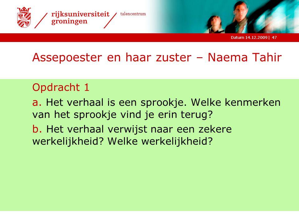 |Datum 14.12.2009 talencentrum 47 Assepoester en haar zuster – Naema Tahir Opdracht 1 a. Het verhaal is een sprookje. Welke kenmerken van het sprookje