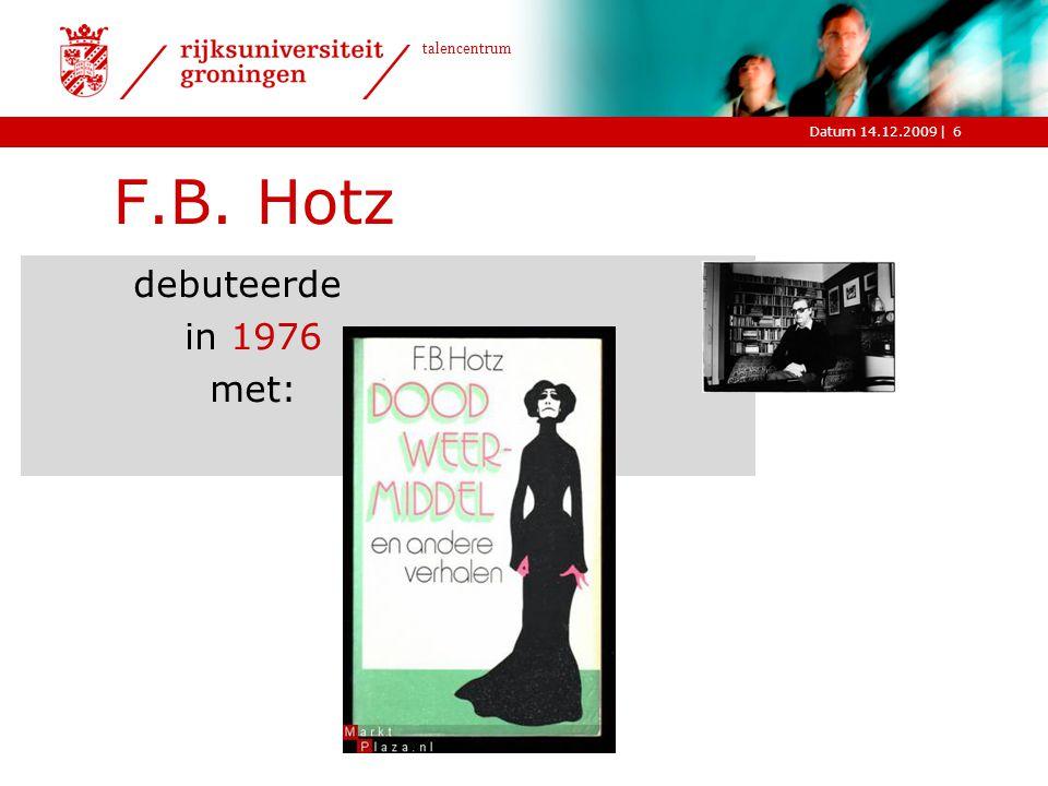 |Datum 14.12.2009 talencentrum 6 F.B. Hotz debuteerde in 1976 met: