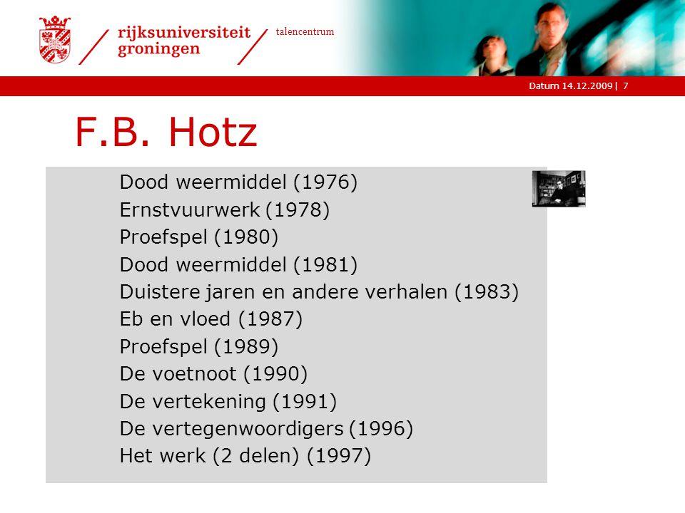 |Datum 14.12.2009 talencentrum 7 F.B. Hotz Dood weermiddel (1976) Ernstvuurwerk (1978) Proefspel (1980) Dood weermiddel (1981) Duistere jaren en ander