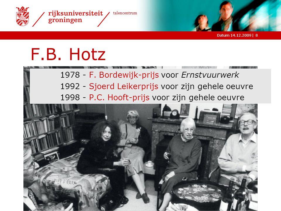 |Datum 14.12.2009 talencentrum F.B. Hotz 1978 - F. Bordewijk-prijs voor Ernstvuurwerk 1992 - Sjoerd Leikerprijs voor zijn gehele oeuvre 1998 - P.C. Ho