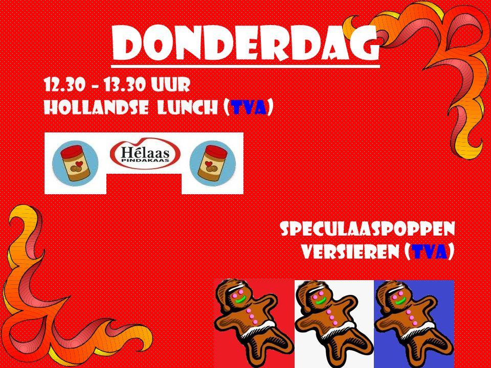 donderdag 12.30 – 13.30 uur Hollandse lunch (TVA) Speculaaspoppen Versieren (TVA)