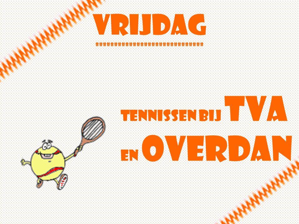Vrijdag ############################# Tennissen bij TVA en overdan