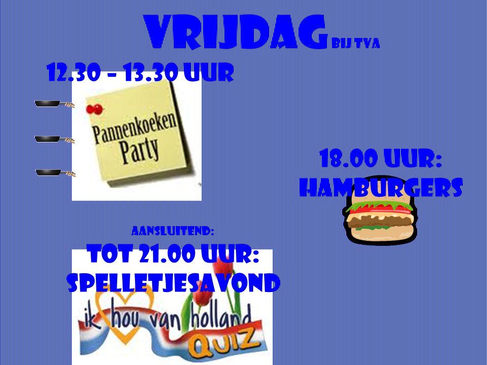 Vrijdag bij TVA 12.30 – 13.30 uur 18.00 uur: hamburgers Aansluitend: Tot 21.00 uur: spelletjesavond