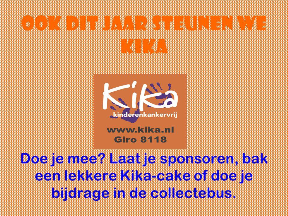 ook dit jaar steunen we kika Doe je mee? Laat je sponsoren, bak een lekkere Kika-cake of doe je bijdrage in de collectebus.