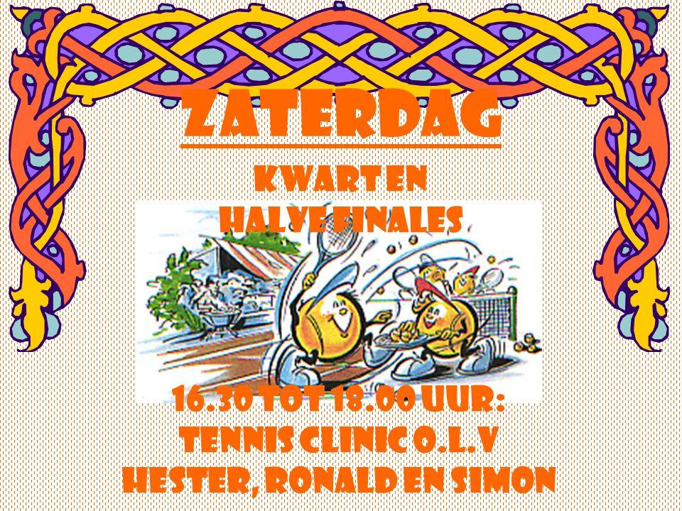 Kwart en halve finales Zaterdag 16.30 tot 18.00 uur: Tennis clinic o.l.v Hester, Ronald en Simon