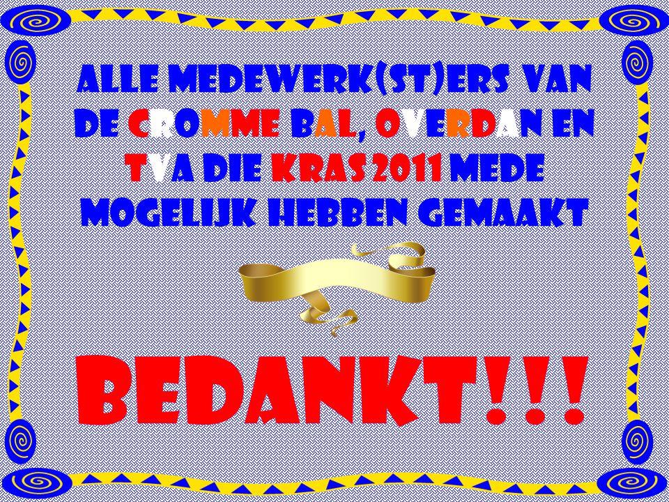 Bedankt!!! Alle medewerk(st)ers van de cromme bal, overdan en tva die kras 2011 mede mogelijk hebben gemaakt