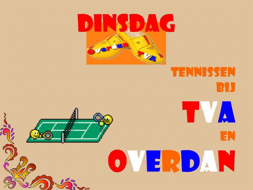 dinsdag Tennissen bij TVA TVA en overdan overdan