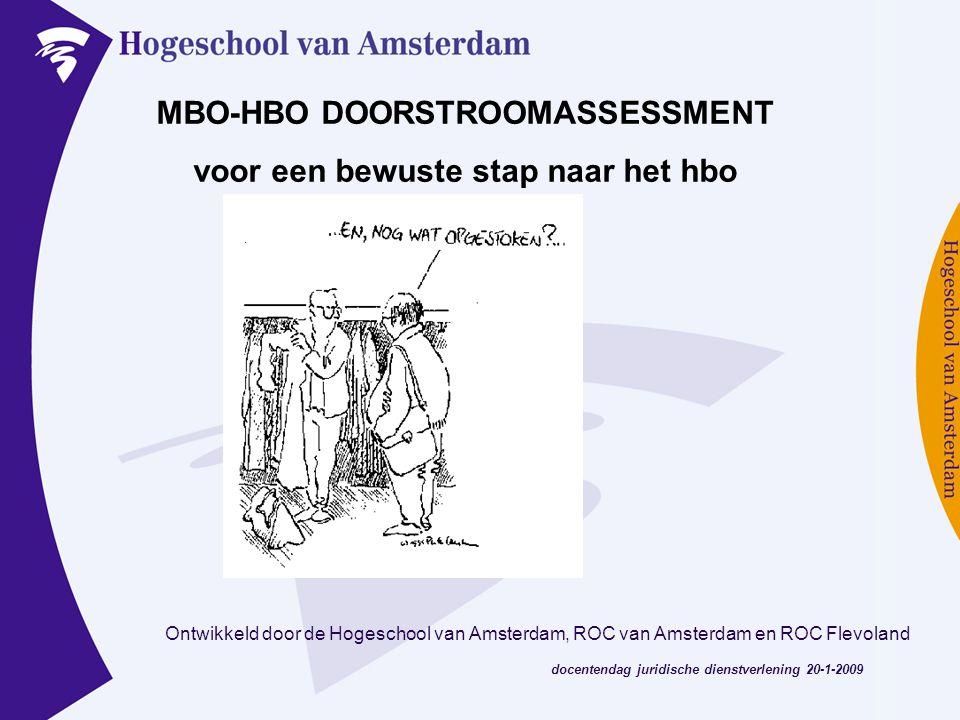 docentendag juridische dienstverlening 20-1-2009 MBO-HBO DOORSTROOMASSESSMENT voor een bewuste stap naar het hbo Ontwikkeld door de Hogeschool van Ams