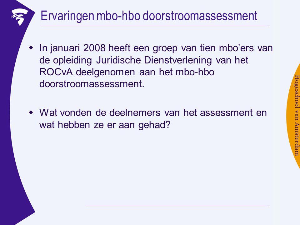 Ervaringen mbo-hbo doorstroomassessment  In januari 2008 heeft een groep van tien mbo'ers van de opleiding Juridische Dienstverlening van het ROCvA d