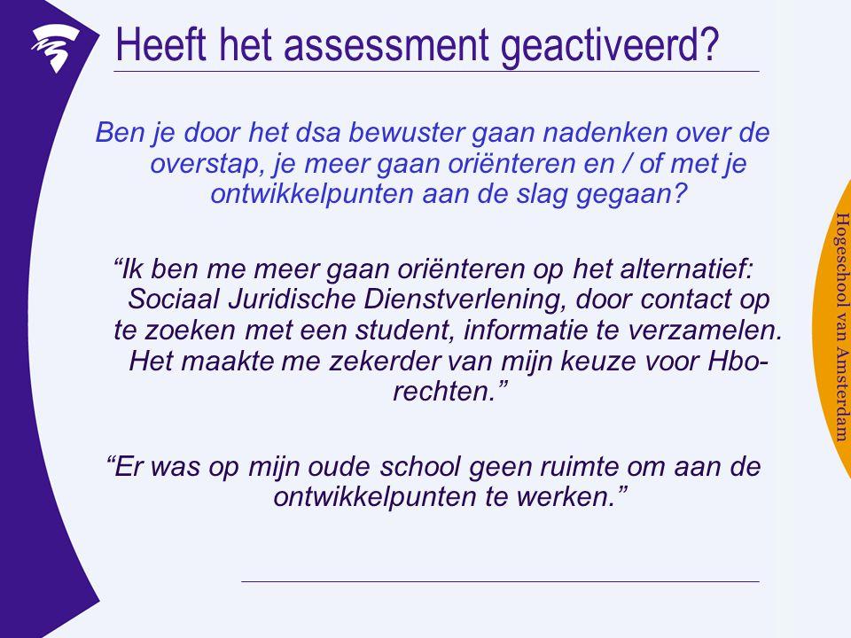 Heeft het assessment geactiveerd? Ben je door het dsa bewuster gaan nadenken over de overstap, je meer gaan oriënteren en / of met je ontwikkelpunten