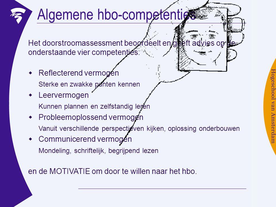 Het doorstroomassessment beoordeelt en geeft advies op de onderstaande vier competenties: Algemene hbo-competenties  Reflecterend vermogen Sterke en