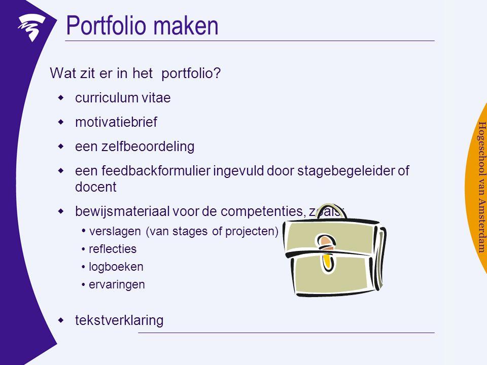 Portfolio maken Wat zit er in het portfolio?  curriculum vitae  motivatiebrief  een zelfbeoordeling  een feedbackformulier ingevuld door stagebege
