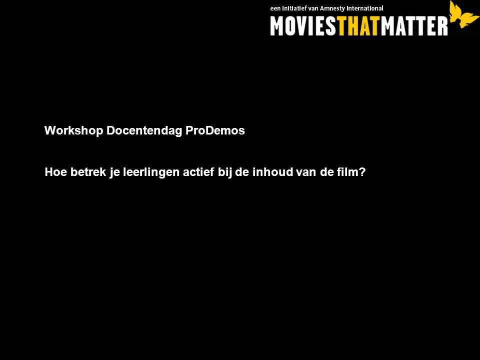 Workshop Docentendag ProDemos Hoe betrek je leerlingen actief bij de inhoud van de film?
