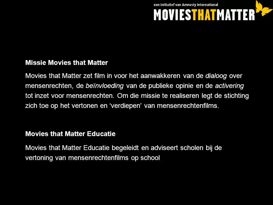 Missie Movies that Matter Movies that Matter zet film in voor het aanwakkeren van de dialoog over mensenrechten, de beïnvloeding van de publieke opini