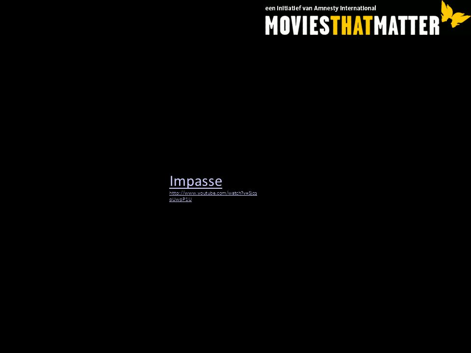 Impasse http://www.youtube.com/watch?v=Sjcq pUwpP1U