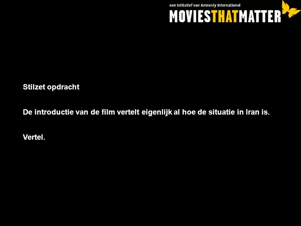 Stilzet opdracht De introductie van de film vertelt eigenlijk al hoe de situatie in Iran is. Vertel.
