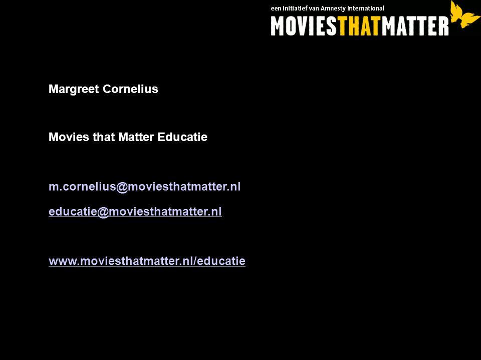 Margreet Cornelius Movies that Matter Educatie m.cornelius@moviesthatmatter.nl educatie@moviesthatmatter.nl www.moviesthatmatter.nl/educatie