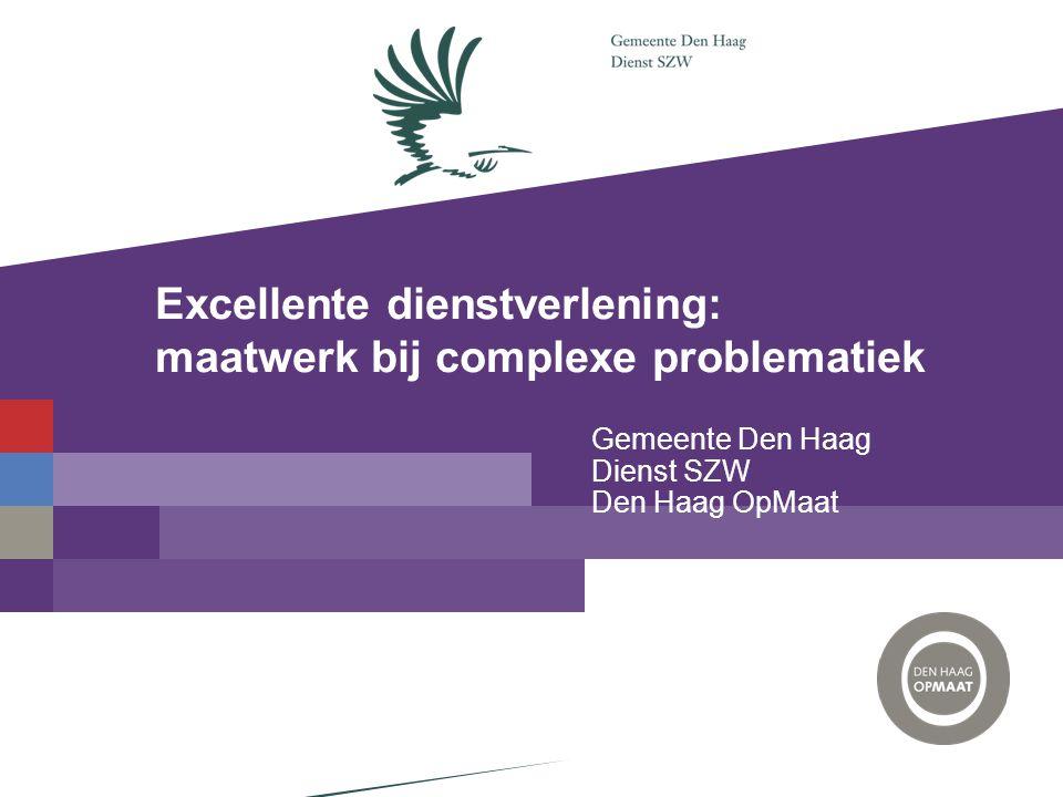 Excellente dienstverlening: maatwerk bij complexe problematiek Gemeente Den Haag Dienst SZW Den Haag OpMaat