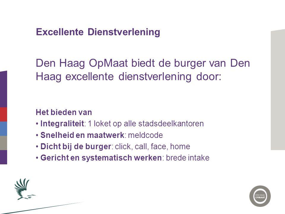 Excellente Dienstverlening Den Haag OpMaat biedt de burger van Den Haag excellente dienstverlening door: Het bieden van • Integraliteit: 1 loket op al
