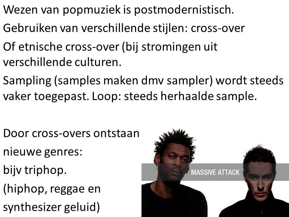 Wezen van popmuziek is postmodernistisch. Gebruiken van verschillende stijlen: cross-over Of etnische cross-over (bij stromingen uit verschillende cul