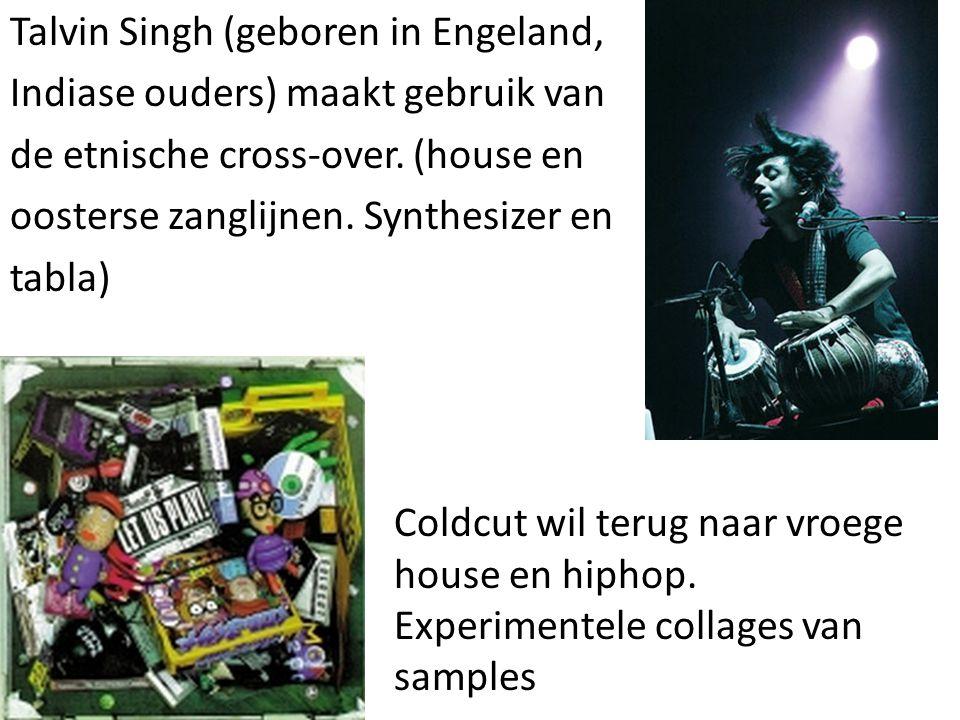 Talvin Singh (geboren in Engeland, Indiase ouders) maakt gebruik van de etnische cross-over. (house en oosterse zanglijnen. Synthesizer en tabla) Cold