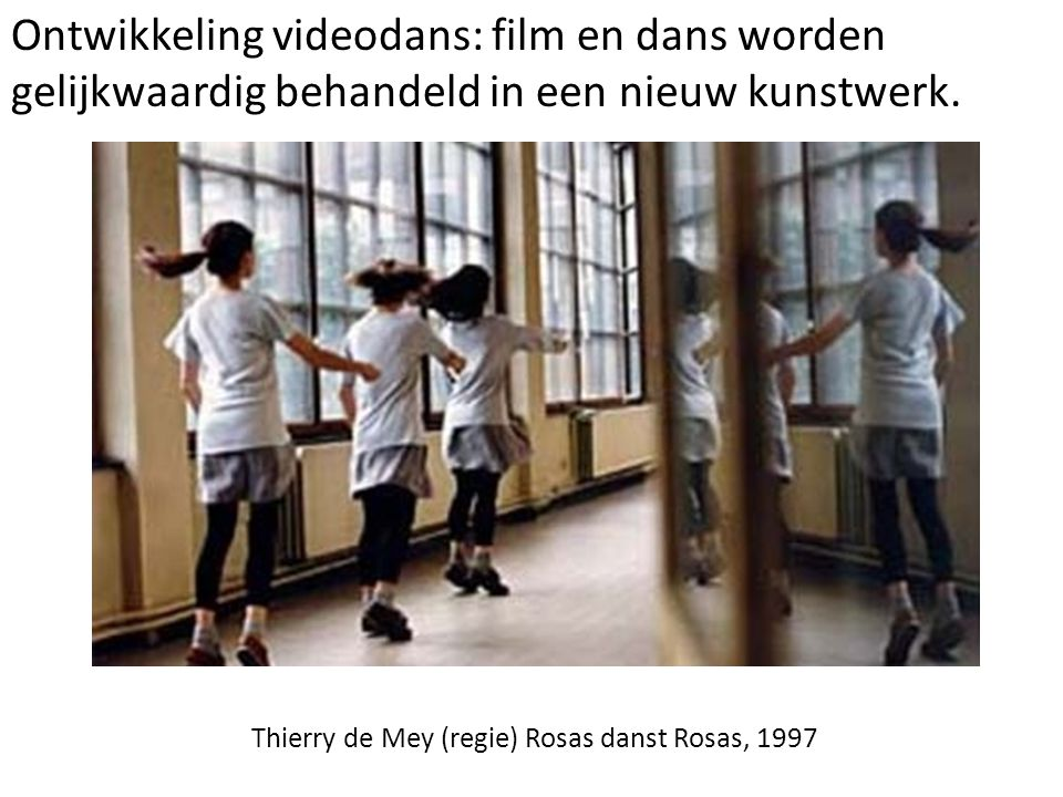 Ontwikkeling videodans: film en dans worden gelijkwaardig behandeld in een nieuw kunstwerk. Thierry de Mey (regie) Rosas danst Rosas, 1997