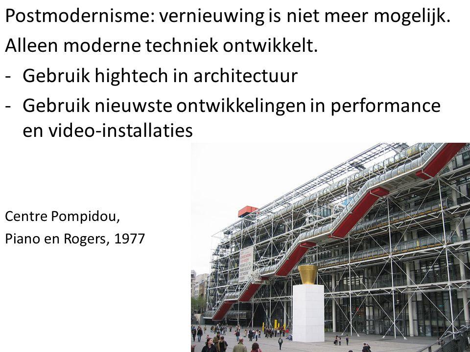 Postmodernisme: vernieuwing is niet meer mogelijk. Alleen moderne techniek ontwikkelt. -Gebruik hightech in architectuur -Gebruik nieuwste ontwikkelin