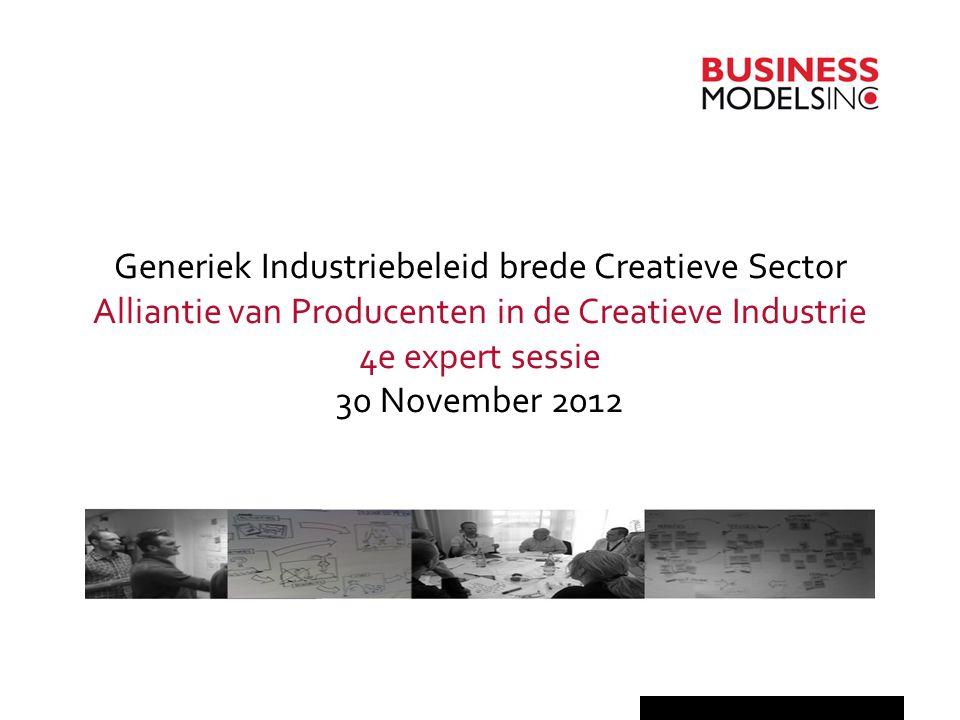 Generiek Industriebeleid brede Creatieve Sector Alliantie van Producenten in de Creatieve Industrie 4e expert sessie 30 November 2012