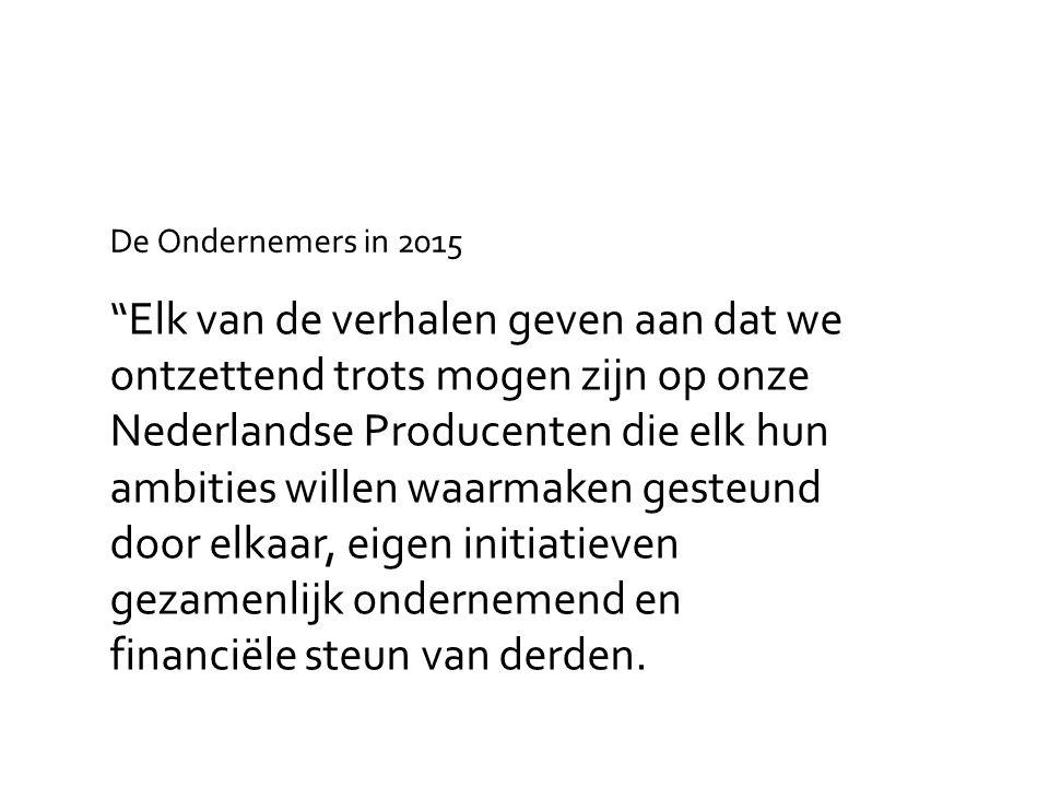 Elk van de verhalen geven aan dat we ontzettend trots mogen zijn op onze Nederlandse Producenten die elk hun ambities willen waarmaken gesteund door elkaar, eigen initiatieven gezamenlijk ondernemend en financiële steun van derden.