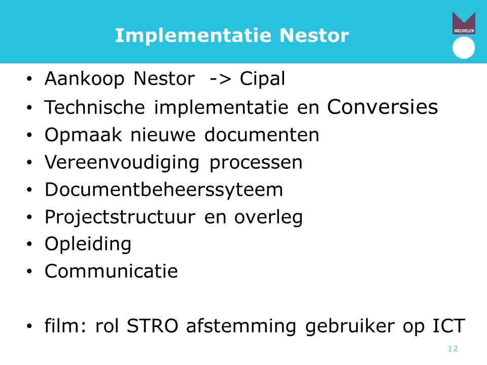 12 Implementatie Nestor • Aankoop Nestor -> Cipal • Technische implementatie en Conversies • Opmaak nieuwe documenten • Vereenvoudiging processen • Do