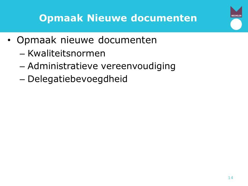 14 Opmaak Nieuwe documenten • Opmaak nieuwe documenten – Kwaliteitsnormen – Administratieve vereenvoudiging – Delegatiebevoegdheid