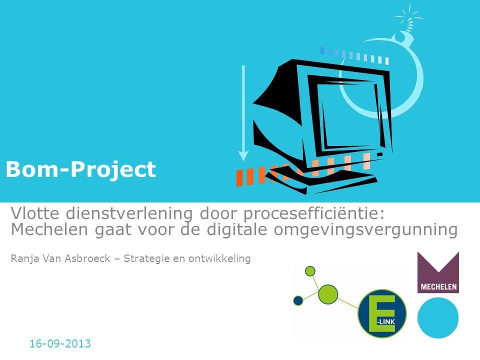 Bom-Project Vlotte dienstverlening door procesefficiëntie: Mechelen gaat voor de digitale omgevingsvergunning Ranja Van Asbroeck – Strategie en ontwik