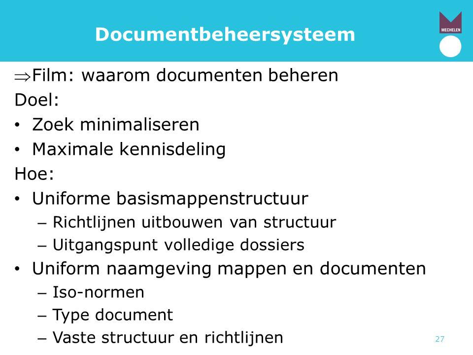 27 Documentbeheersysteem Film: waarom documenten beheren Doel: • Zoek minimaliseren • Maximale kennisdeling Hoe: • Uniforme basismappenstructuur – Ri