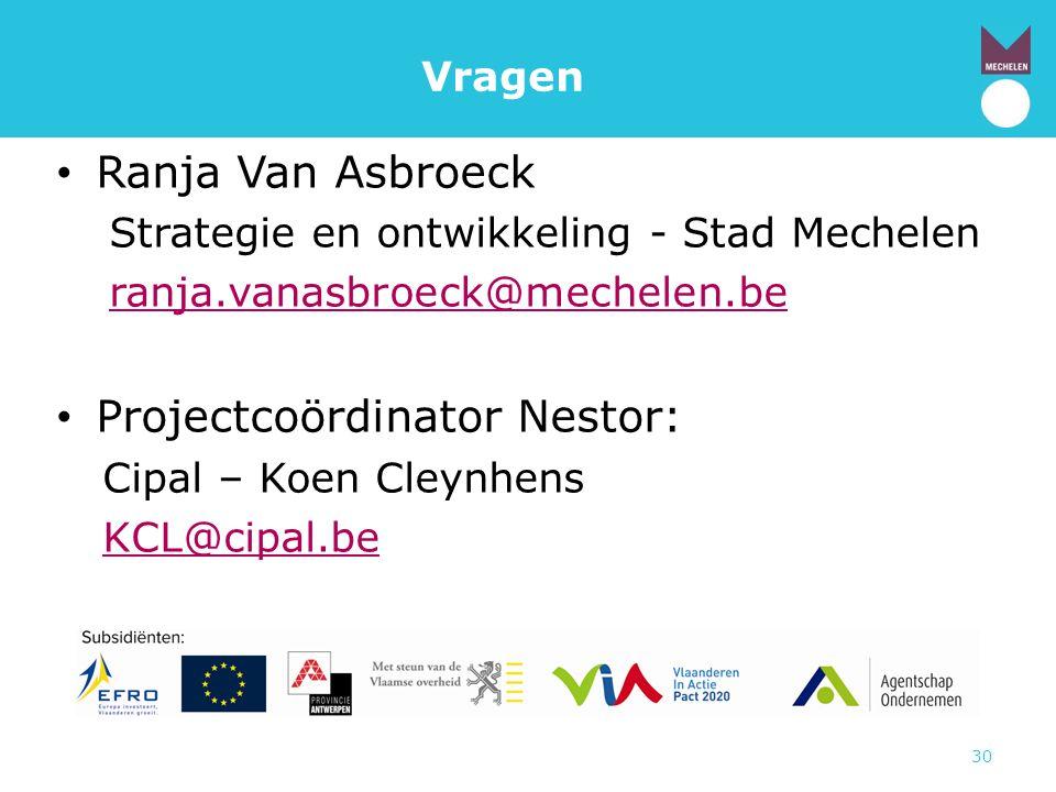 30 Vragen • Ranja Van Asbroeck Strategie en ontwikkeling - Stad Mechelen ranja.vanasbroeck@mechelen.be • Projectcoördinator Nestor: Cipal – Koen Cleyn