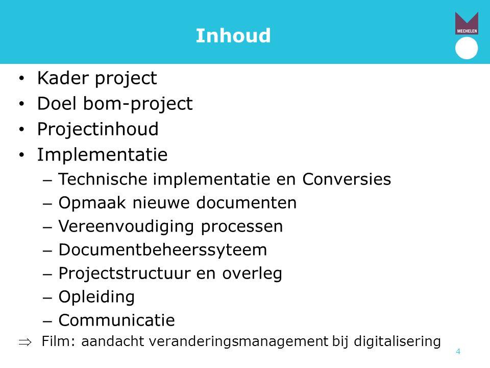 4 Inhoud • Kader project • Doel bom-project • Projectinhoud • Implementatie – Technische implementatie en Conversies – Opmaak nieuwe documenten – Vere