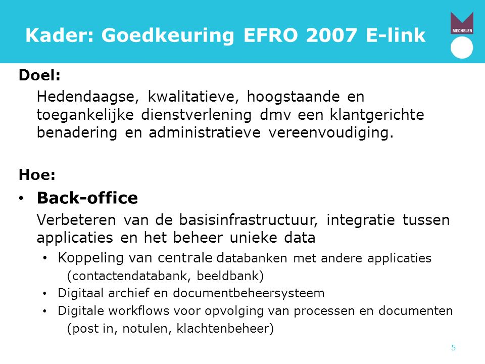 5 Kader: Goedkeuring EFRO 2007 E-link Doel: Hedendaagse, kwalitatieve, hoogstaande en toegankelijke dienstverlening dmv een klantgerichte benadering e
