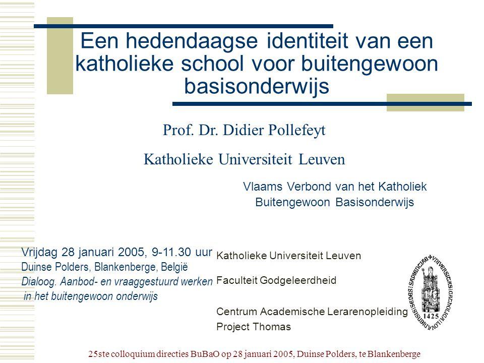25ste colloquium directies BuBaO op 28 januari 2005, Duinse Polders, te Blankenberge Een hedendaagse identiteit van een katholieke school voor buiteng