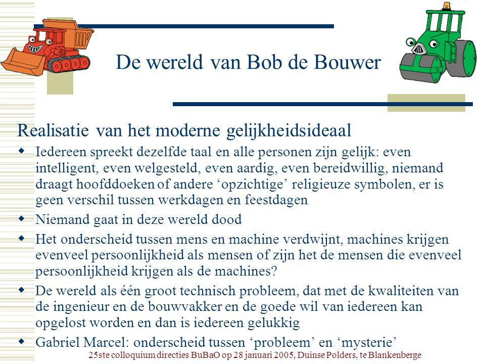 25ste colloquium directies BuBaO op 28 januari 2005, Duinse Polders, te Blankenberge De wereld van Bob de Bouwer Realisatie van het moderne gelijkheid