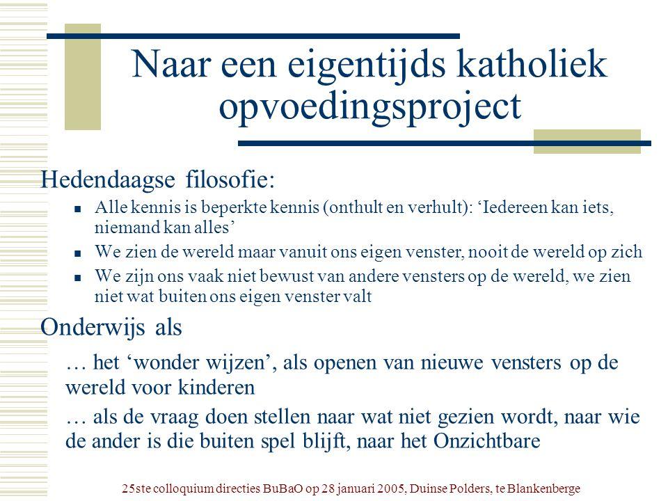 25ste colloquium directies BuBaO op 28 januari 2005, Duinse Polders, te Blankenberge Naar een eigentijds katholiek opvoedingsproject Hedendaagse filos