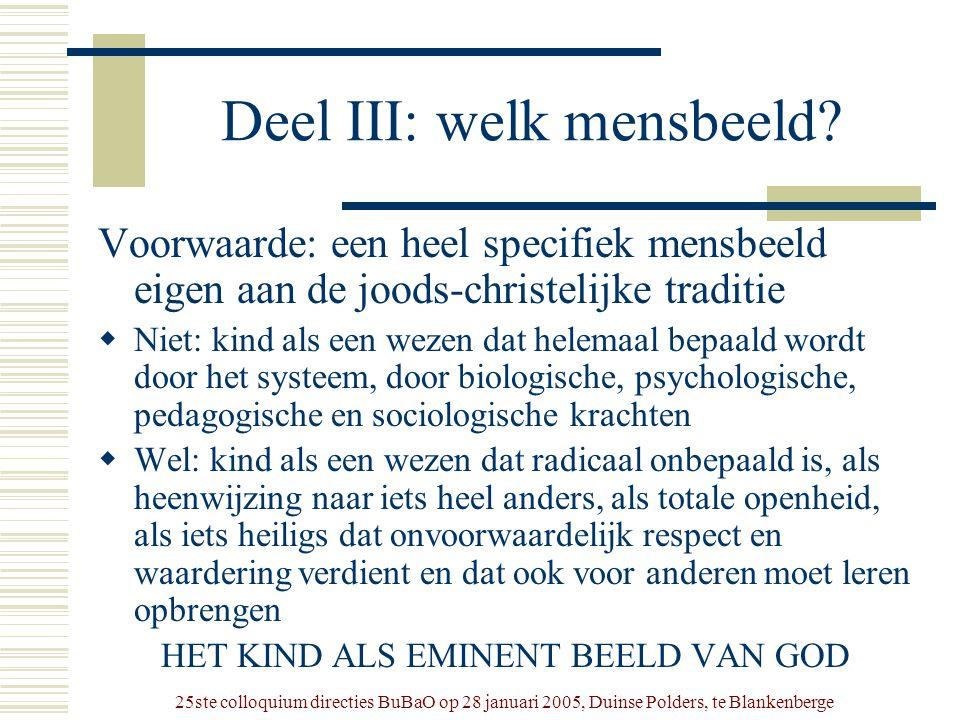 25ste colloquium directies BuBaO op 28 januari 2005, Duinse Polders, te Blankenberge Deel III: welk mensbeeld? Voorwaarde: een heel specifiek mensbeel