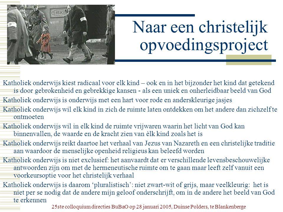 25ste colloquium directies BuBaO op 28 januari 2005, Duinse Polders, te Blankenberge Naar een christelijk opvoedingsproject Katholiek onderwijs kiest