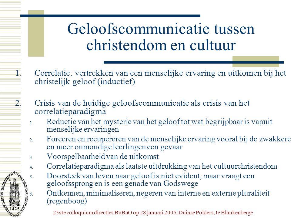 25ste colloquium directies BuBaO op 28 januari 2005, Duinse Polders, te Blankenberge Geloofscommunicatie tussen christendom en cultuur 1.Correlatie: v