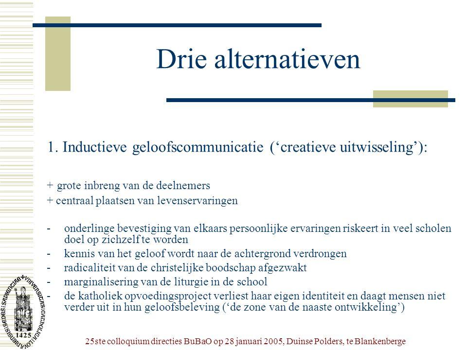 25ste colloquium directies BuBaO op 28 januari 2005, Duinse Polders, te Blankenberge Drie alternatieven 1. Inductieve geloofscommunicatie ('creatieve