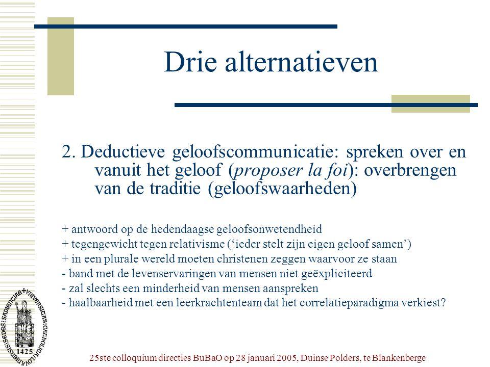 25ste colloquium directies BuBaO op 28 januari 2005, Duinse Polders, te Blankenberge Drie alternatieven 2. Deductieve geloofscommunicatie: spreken ove