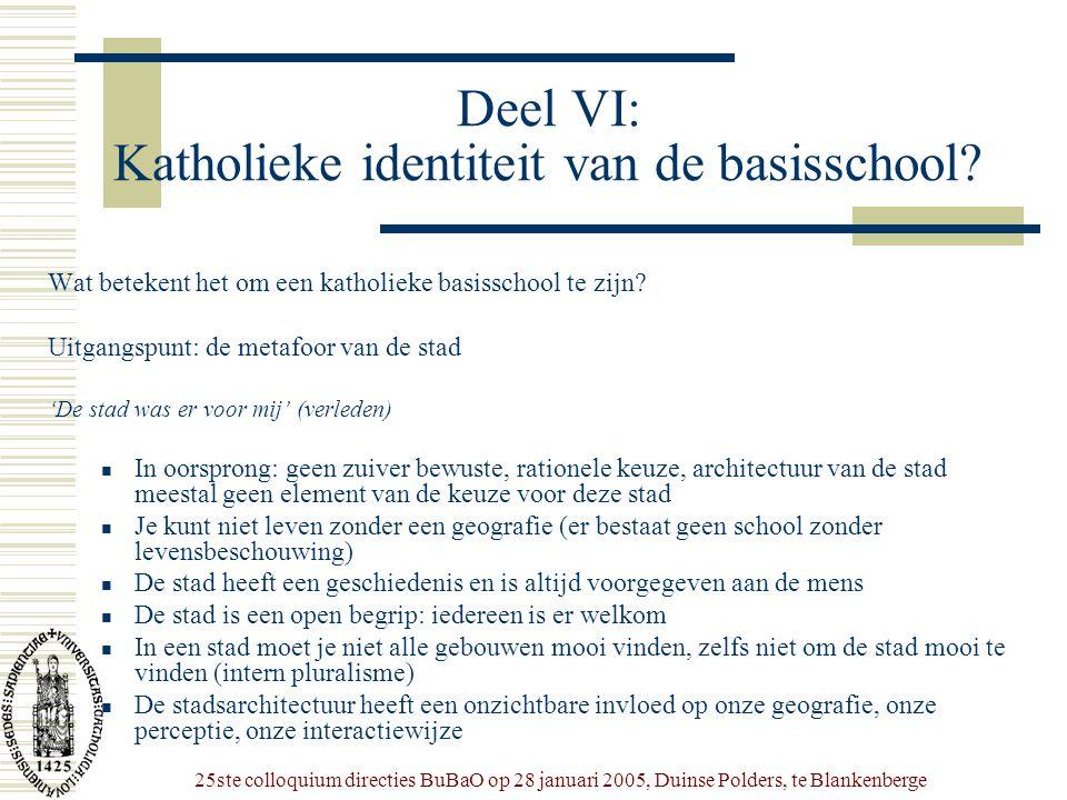 25ste colloquium directies BuBaO op 28 januari 2005, Duinse Polders, te Blankenberge Deel VI: Katholieke identiteit van de basisschool? Wat betekent h